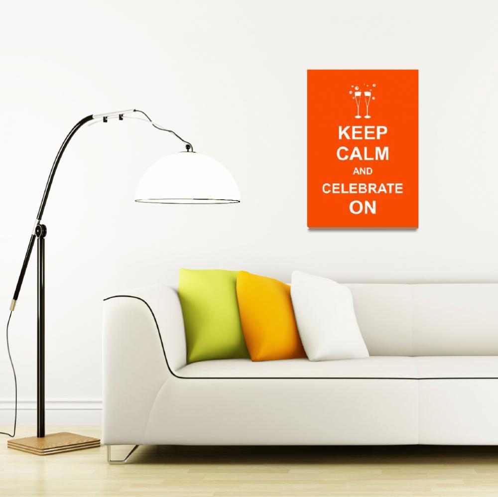 """""""Keep Calm & Celebrate On""""  by Prawny"""