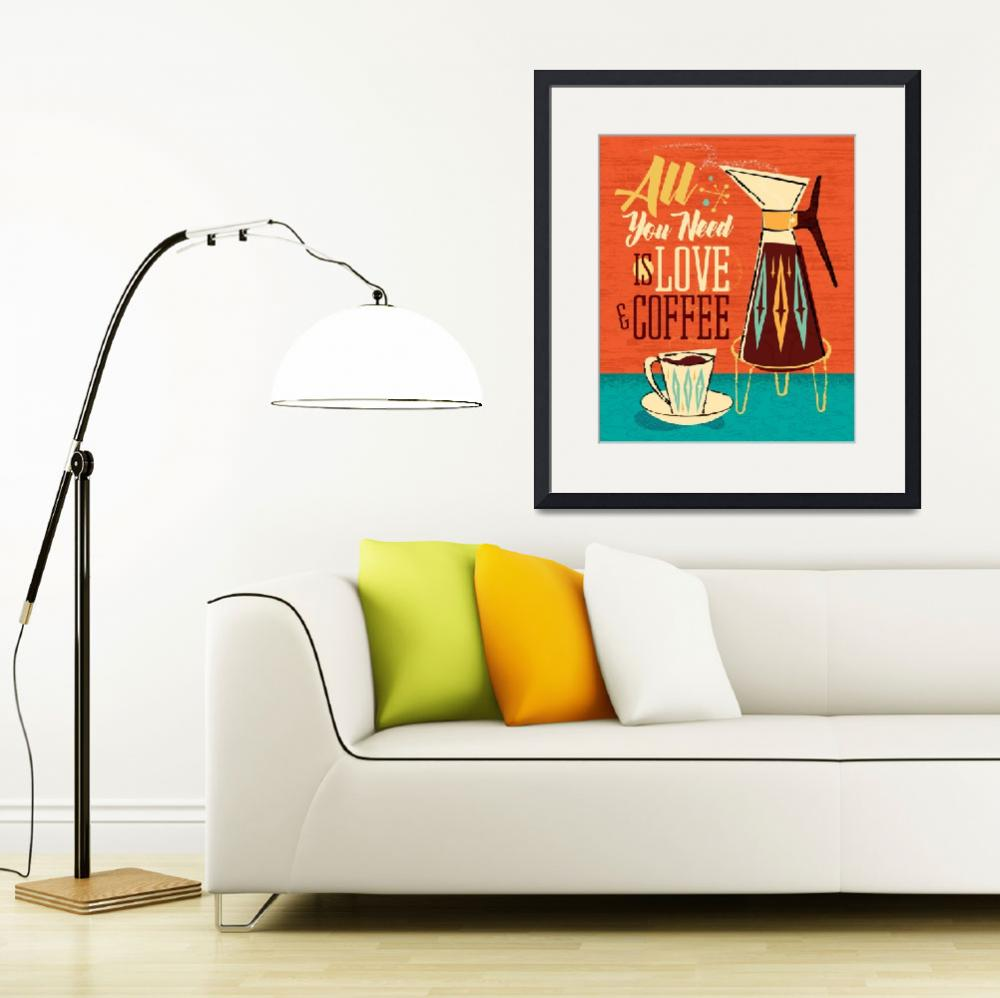 """""""Mid-Century Poster - All You Need Is Love + Coffee&quot  (2018) by DianeDempseyDesign"""