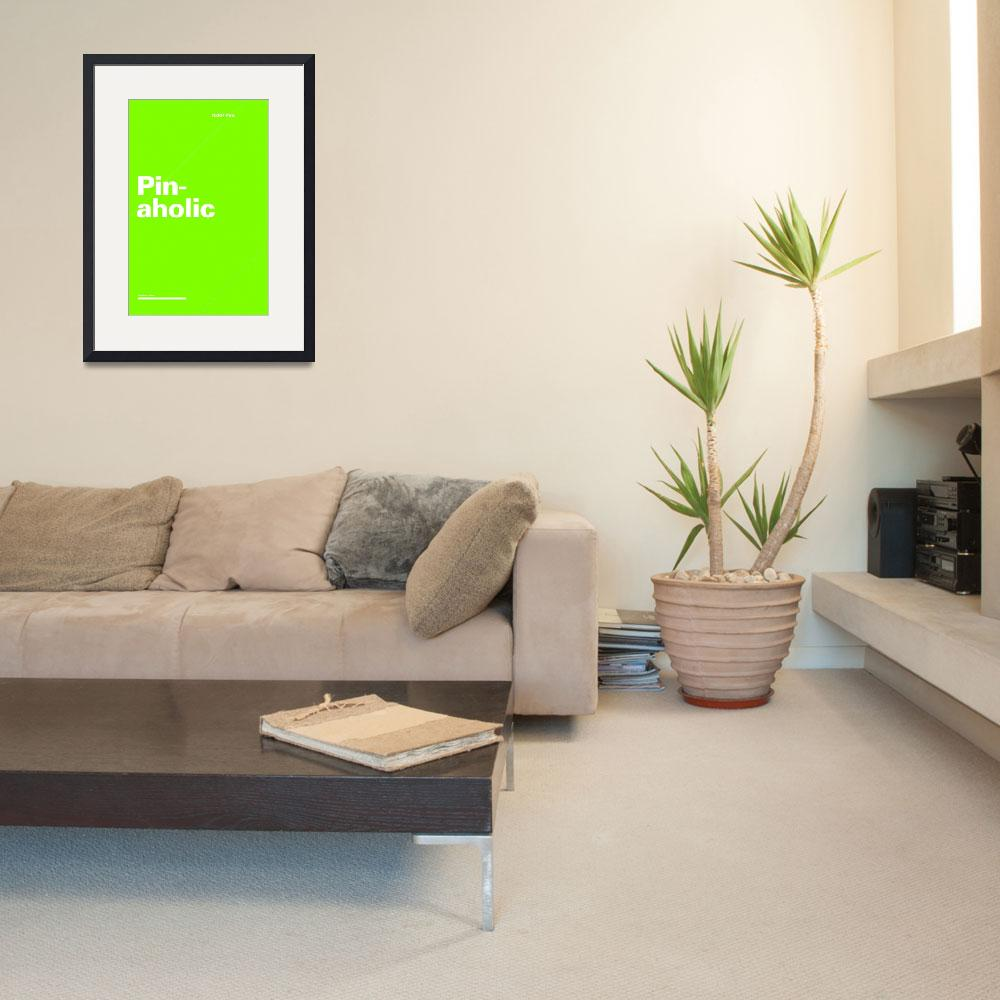 """""""Pinaholic typographic poster - Green and White&quot  (2012) by kken"""