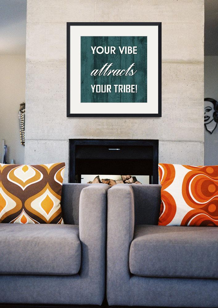 """""""YOUR VIBE ATTRACTS YOUR TRIBE!&quot  (2016) by marymase"""