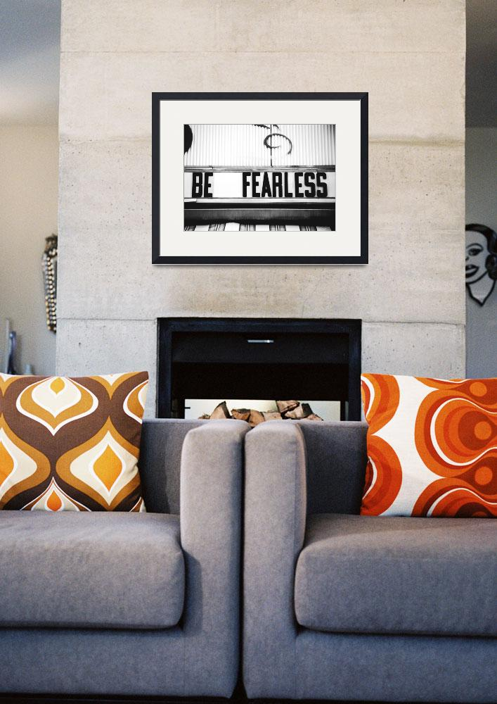 """""""be fearless""""  (2012) by JohnThomasFoye"""