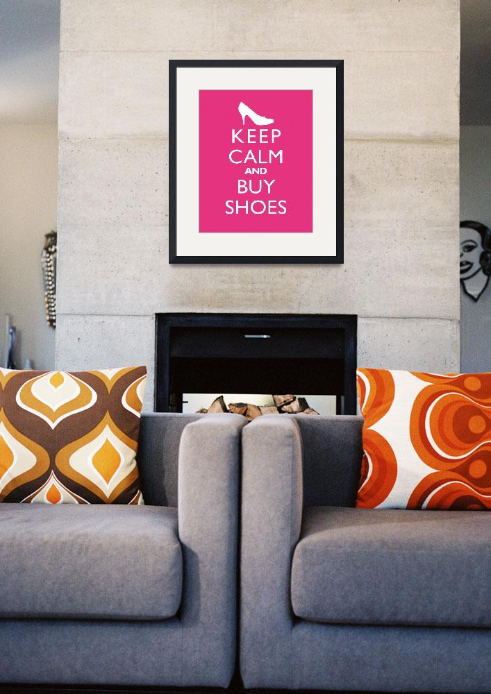 """Keep Calm and Buy Shoes 8x10 Passion Fruit&quot  by cjprints"