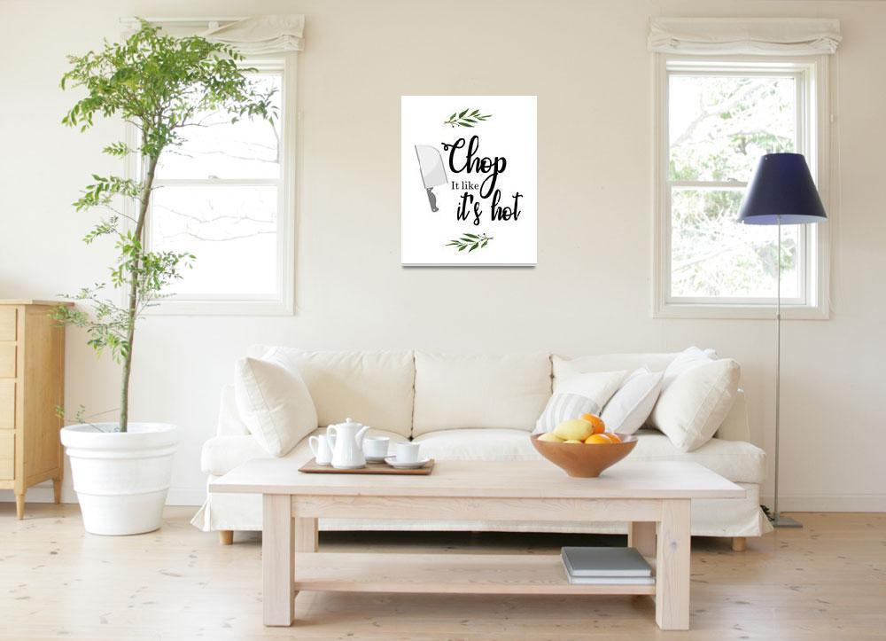 """""""Chop it like its hot, kitchen wall decor art print""""  (2018) by javakufi"""