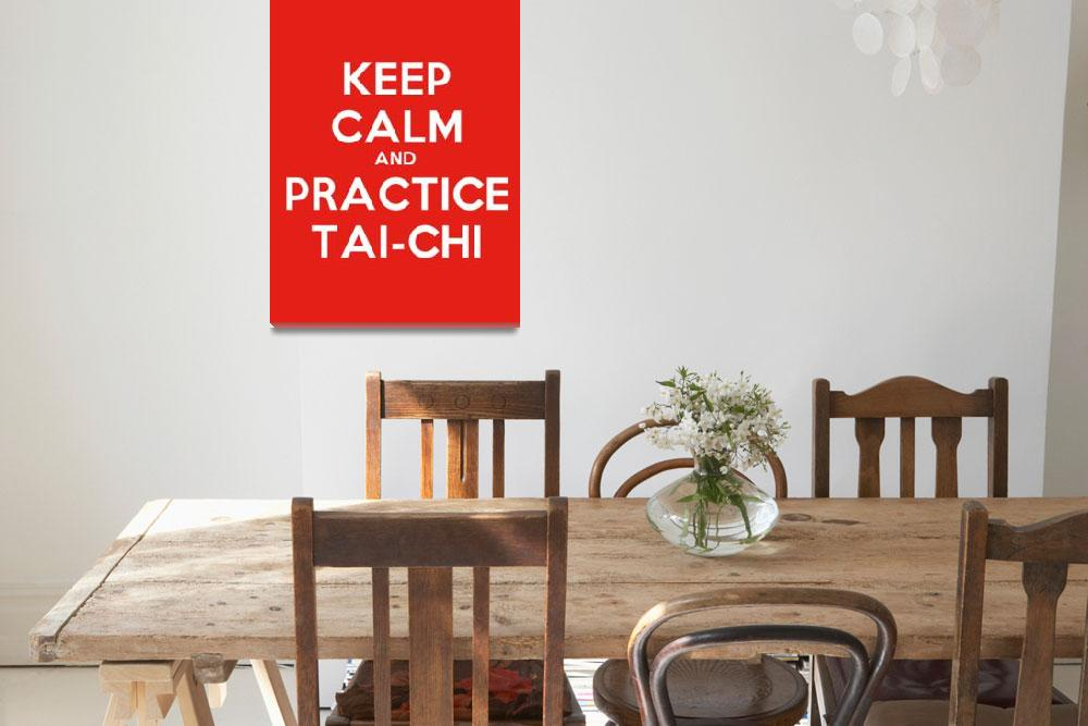 """""""Keep Calm And Practice Tai Chi, Motivational Poste""""  by motionage"""