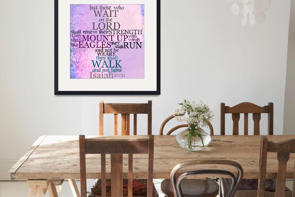 """""""Wait on the Lord Scripture (Isaiah 40:31)""""  (2011) by StacyLee"""