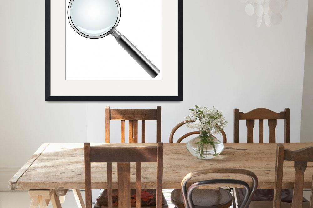 """""""magnifying glass against white&quot  by robertosch"""