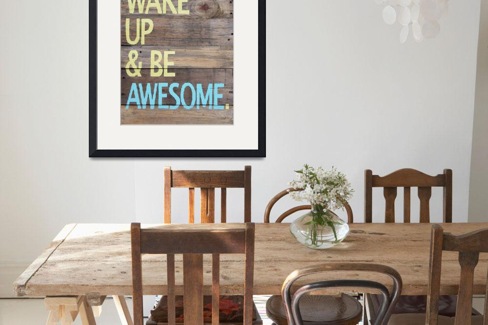 """""""Print of Wake up and be awesome hand painted sign&quot  (2012) by LisaKDesigns"""