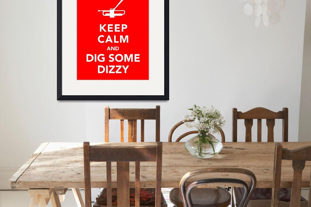 """""""Keep Calm and Dig Some Dizzy""""  (2011) by redraspus"""