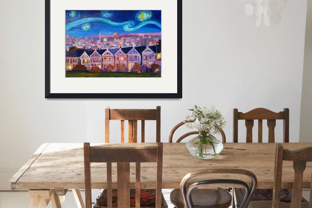"""""""Starry Night with Painted Ladies San Francisco wit""""  (2016) by arthop77"""