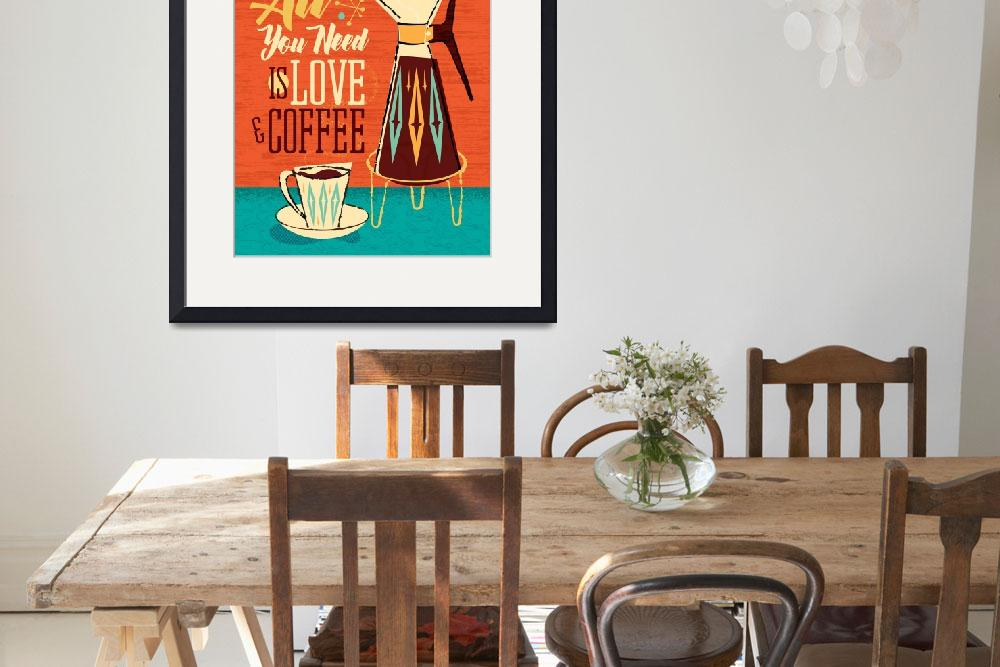 """Mid-Century Poster - All You Need Is Love + Coffee&quot  (2018) by DianeDempseyDesign"