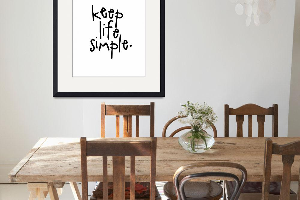 """Keep Life Simple&quot  (2015) by milalala"