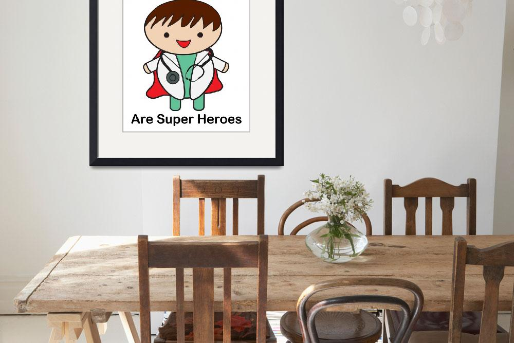 """Doctors Are Super Heroes""  (2014) by ValeriesGallery"