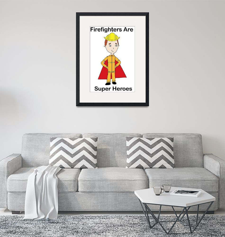 """""""FireFighters Are Super Heroes""""  (2019) by ValeriesGallery"""
