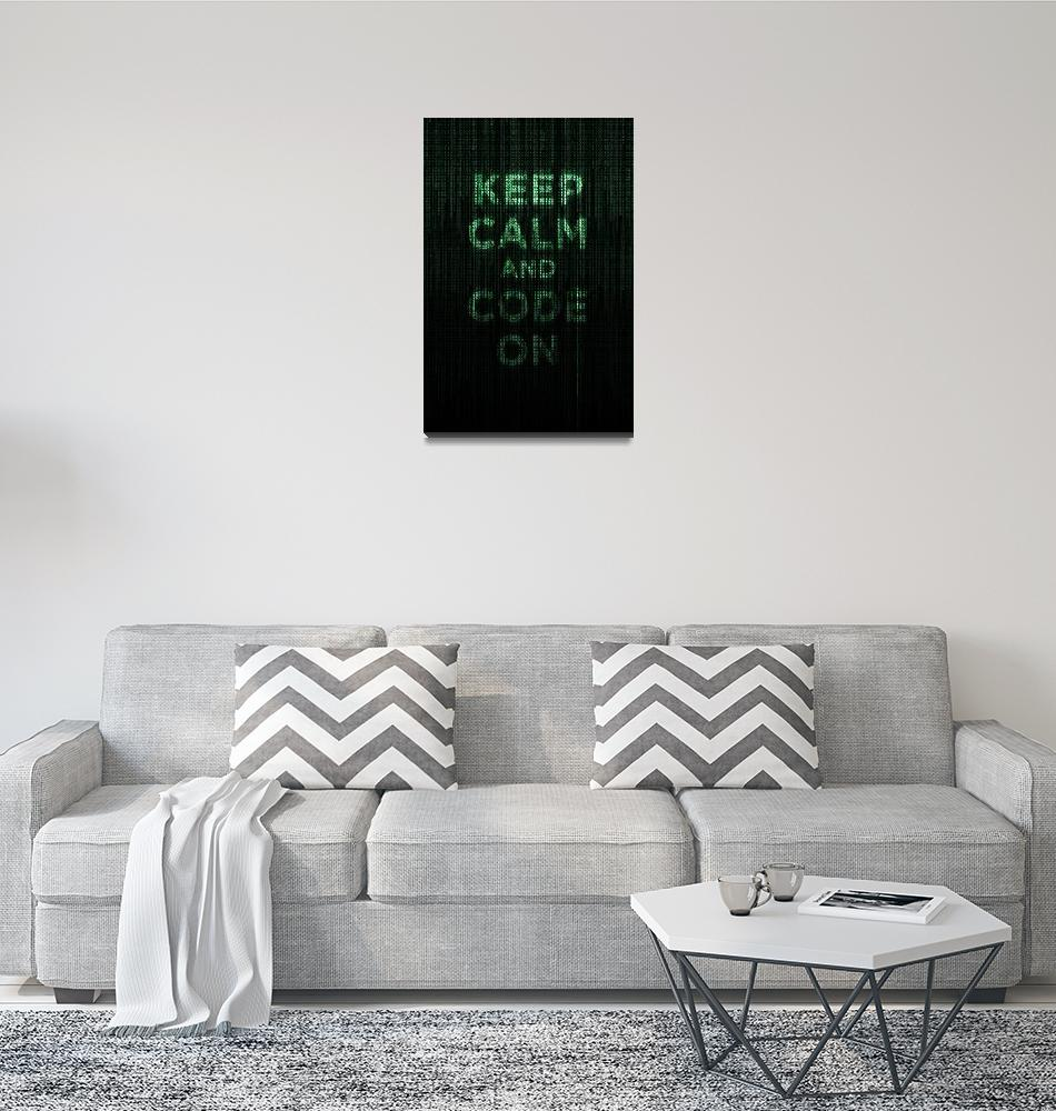 """Keep Calm and Code On""  (2011) by neoleague"