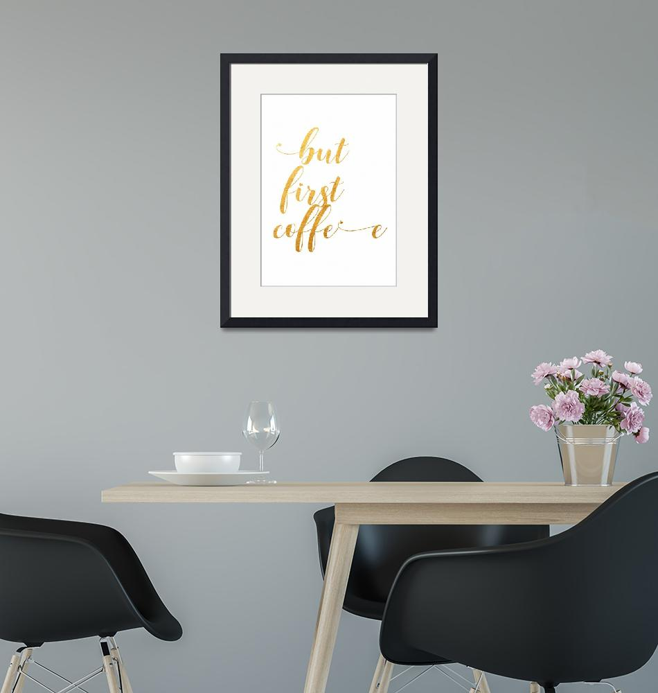 """""""Coffee Quote But First Coffee Golden Office Decor""""  (2018) by Maggy"""