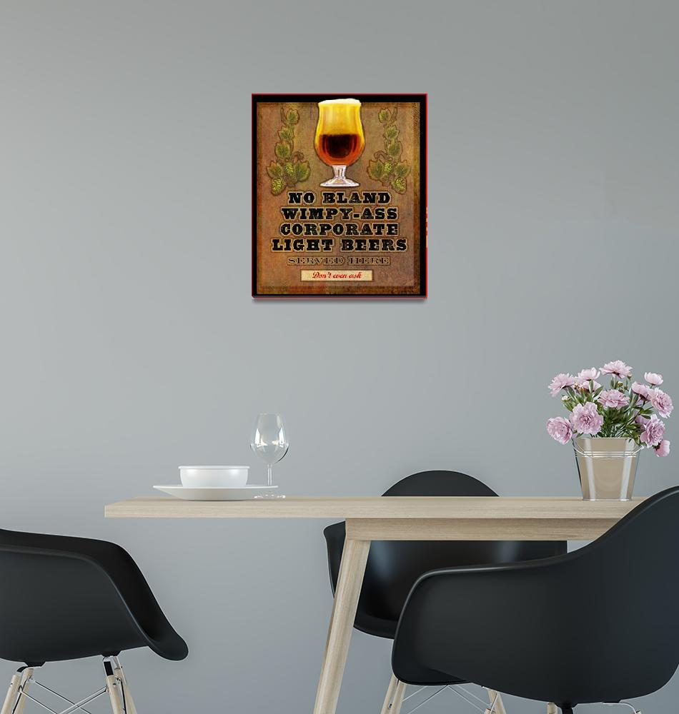"""""""no wimpy beers served here""""  (2010) by rchristophervest"""