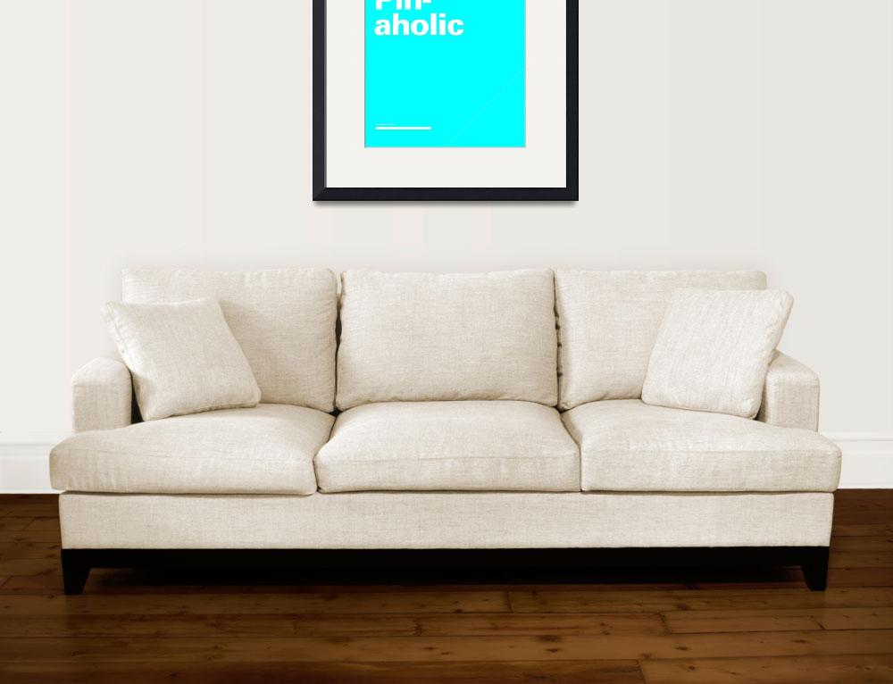 """""""Pinaholic typographic poster - Blue and White&quot  (2012) by kken"""