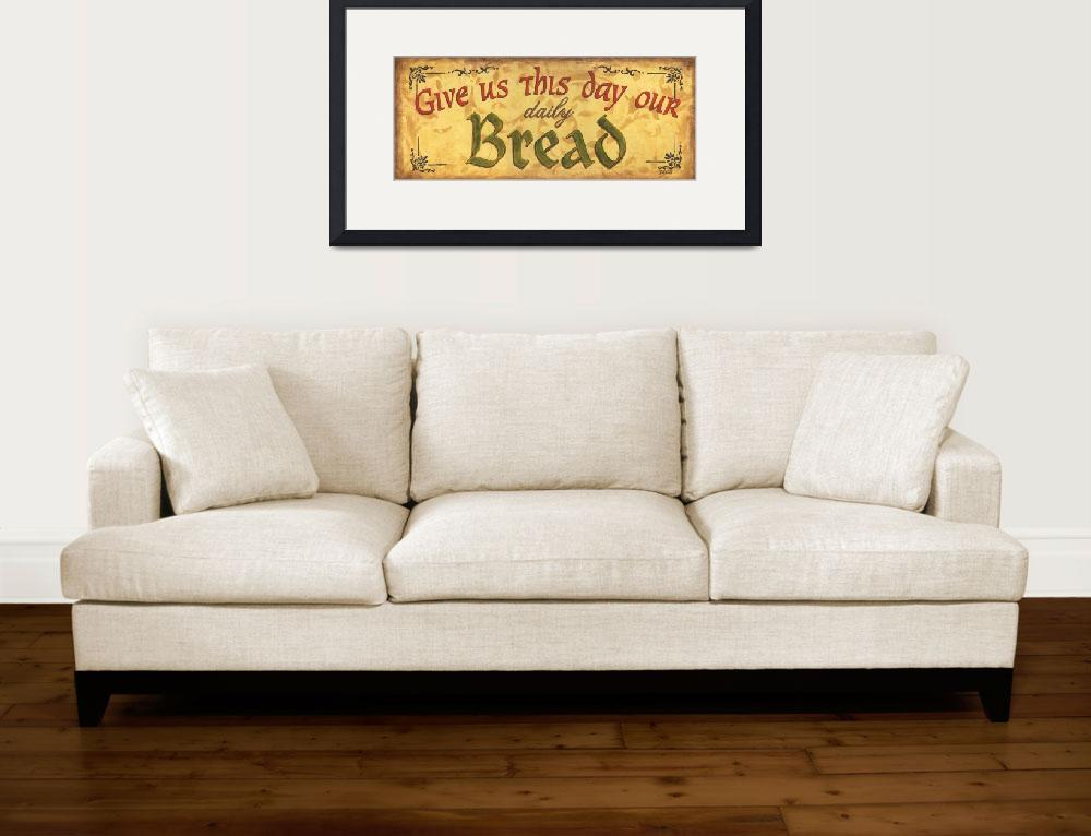 """""""Give us This Day Our Daily Bread""""  (2010) by DebbieDeWitt"""