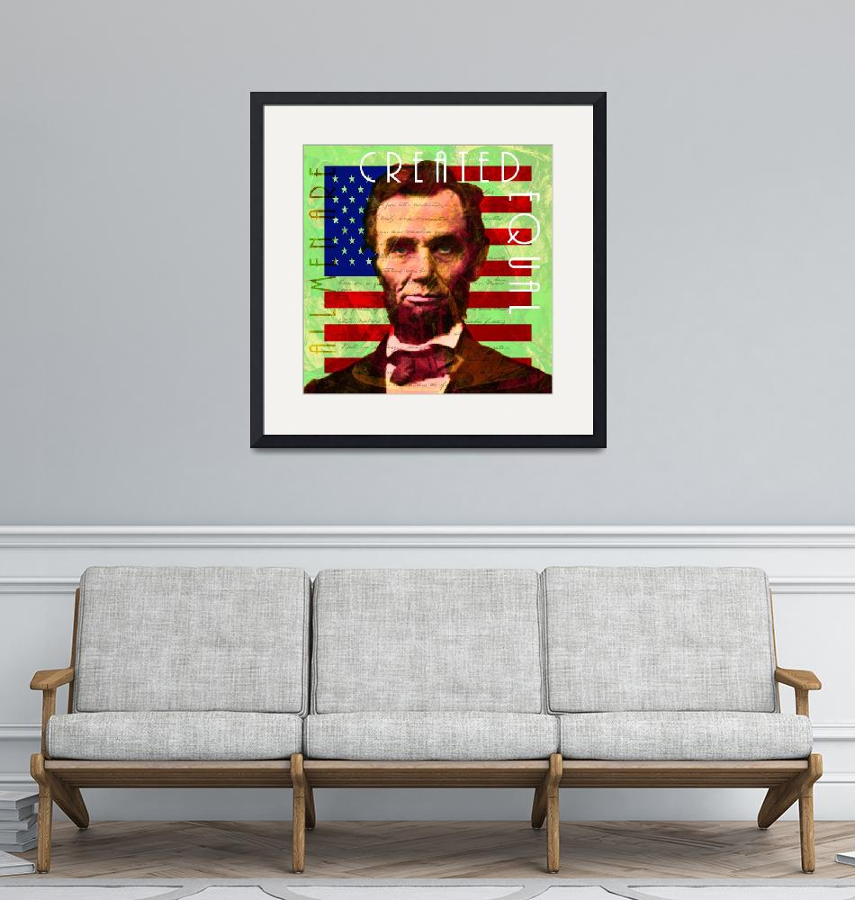 """Abraham Lincoln Gettysburg Address All Men Are Cre""  (2017) by wingsdomain"