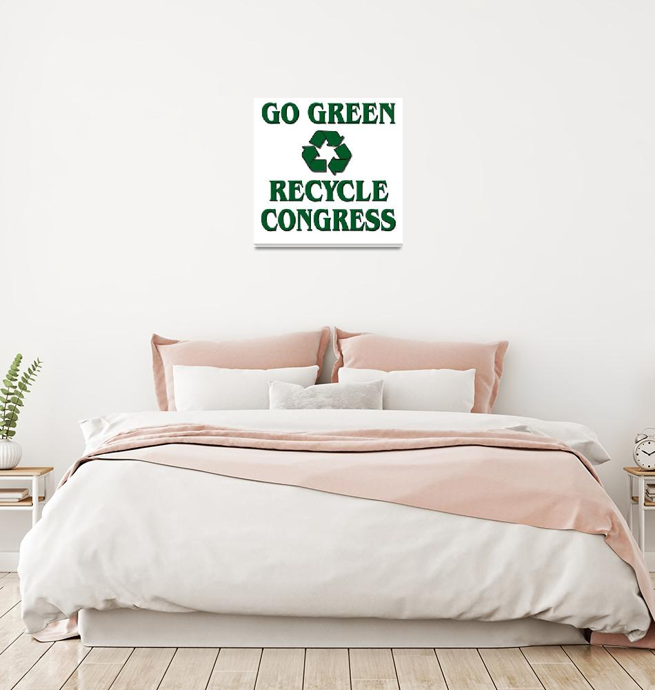 """""""Go Green - Recycle Congress""""  (2008) by Spirit333"""