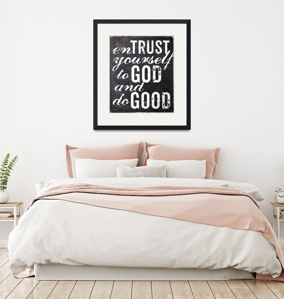 """""""Entrust yourself to God and do good""""  (2013) by dallasdrotz"""