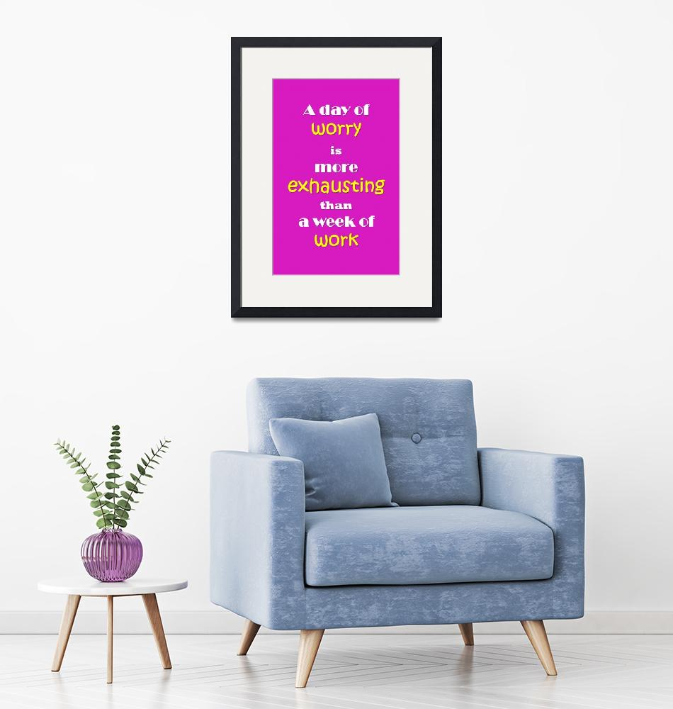 """""""Quotes - A day of worry is more exhausting than a""""  (2016) by Sathishluvsatz"""