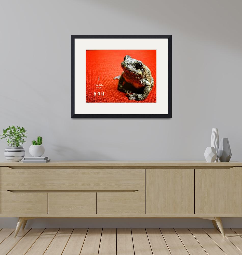 """""""I Toadily Love You""""  by lynnharmstrong"""