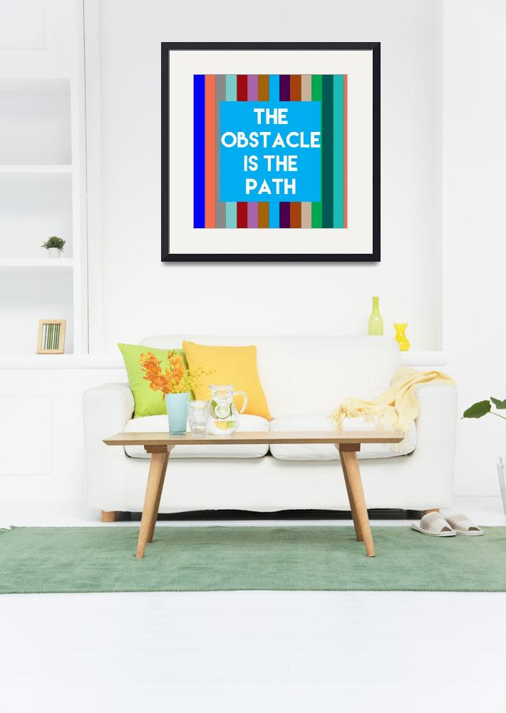 """Inspirational Quotes - The obstacle is the path&quot  by motionage"
