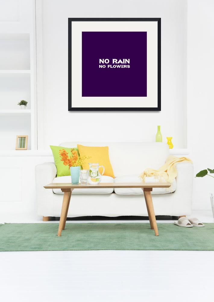 """""""No Rain No Flowers - Life Inspirational Quote 2&quot  by motionage"""