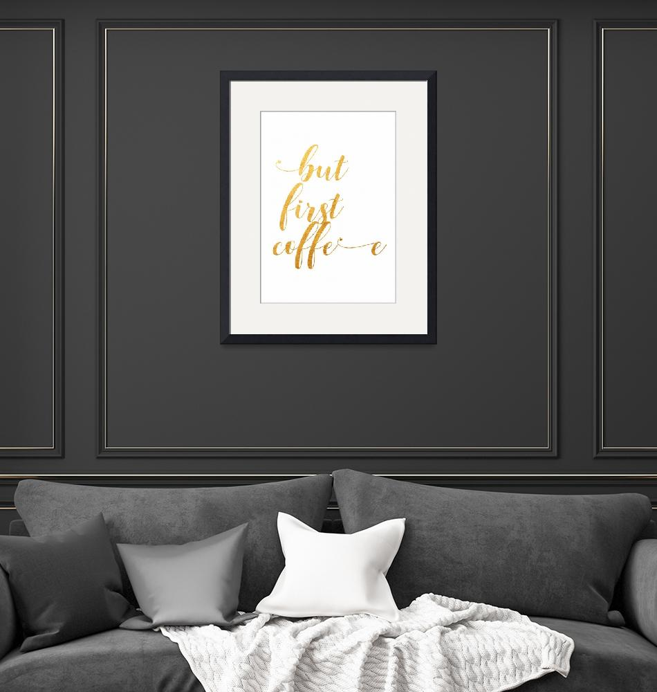 """Coffee Quote But First Coffee Golden Office Decor""  (2018) by Maggy"