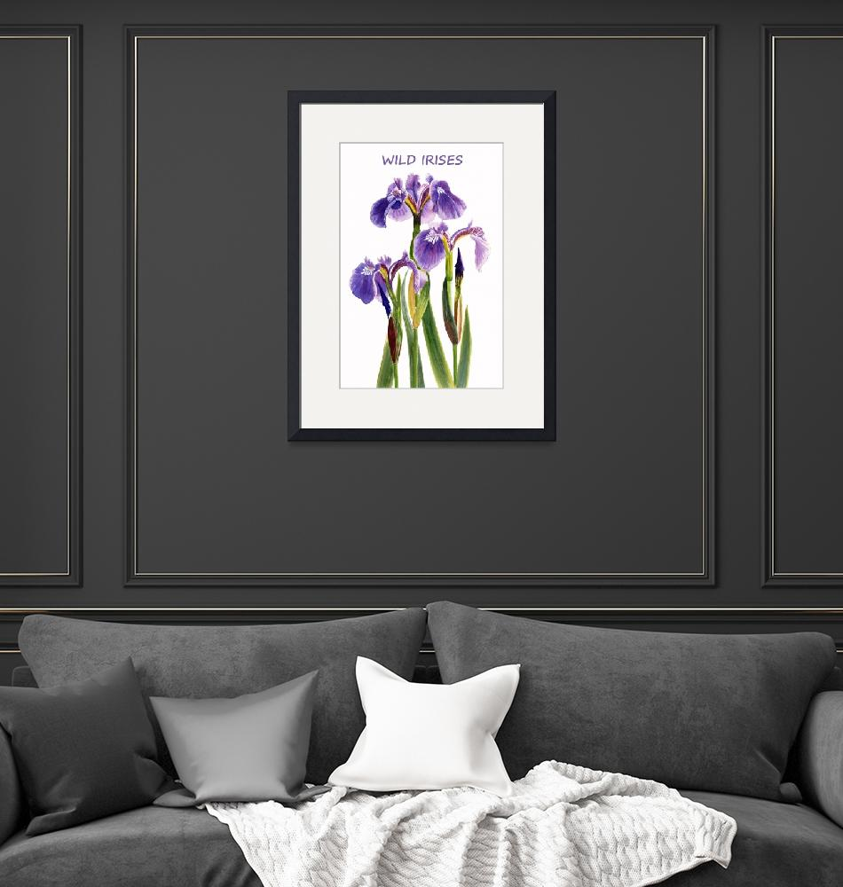 """""""Poster WILD IRISES Poster""""  (2018) by Pacific-NW-Watercolors"""