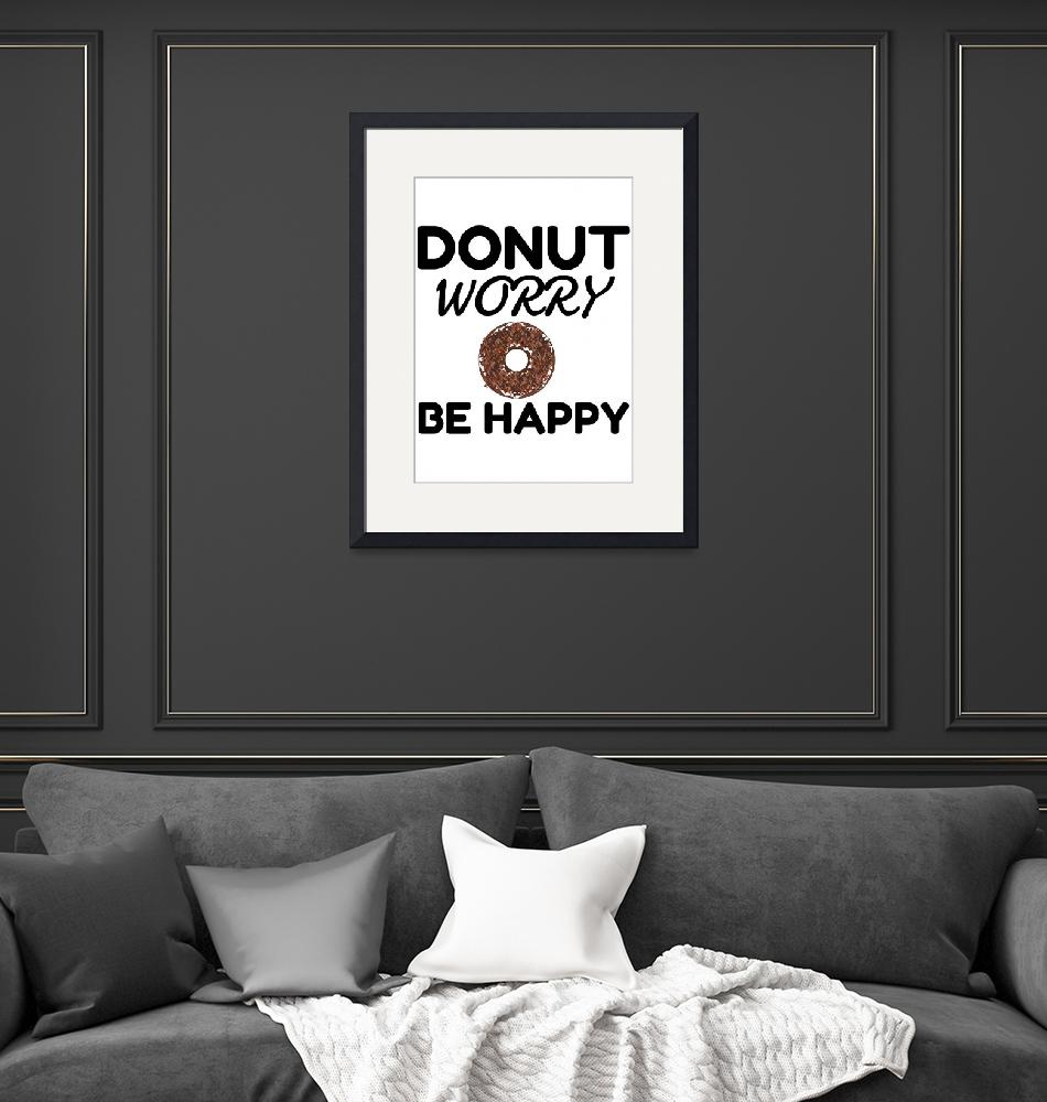 """""""DONUT WORRY BE HAPPY""""  by Perfectdesigners"""