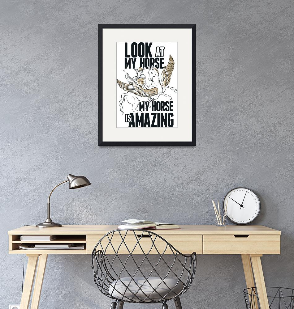 """""""My horse is amazing""""  (2019) by Perfectdesigners"""