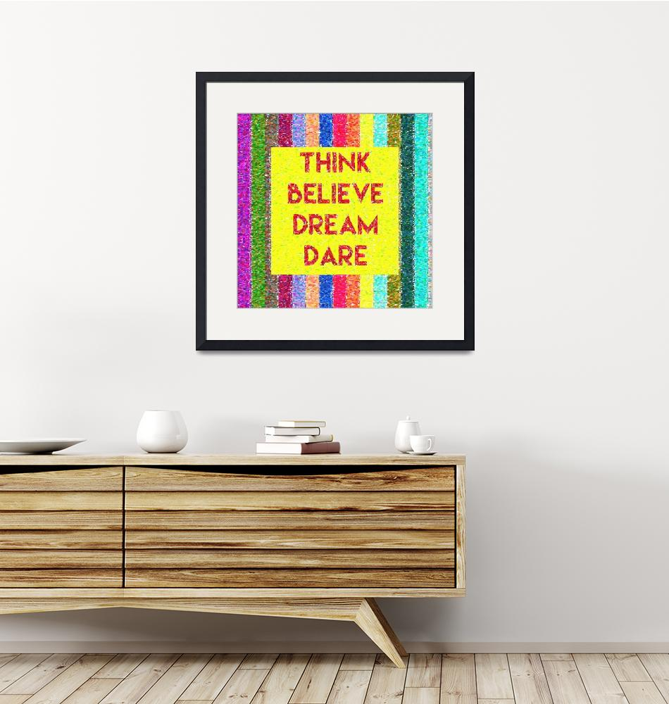 """""""Inspirational Quotes - Think Believe Dream Dare 2"""" by motionage"""