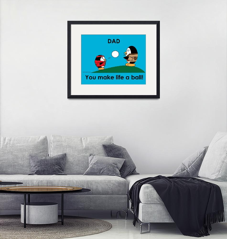 """""""Waddles Dad Makes Life A Ball""""  (2009) by ValeriesGallery"""