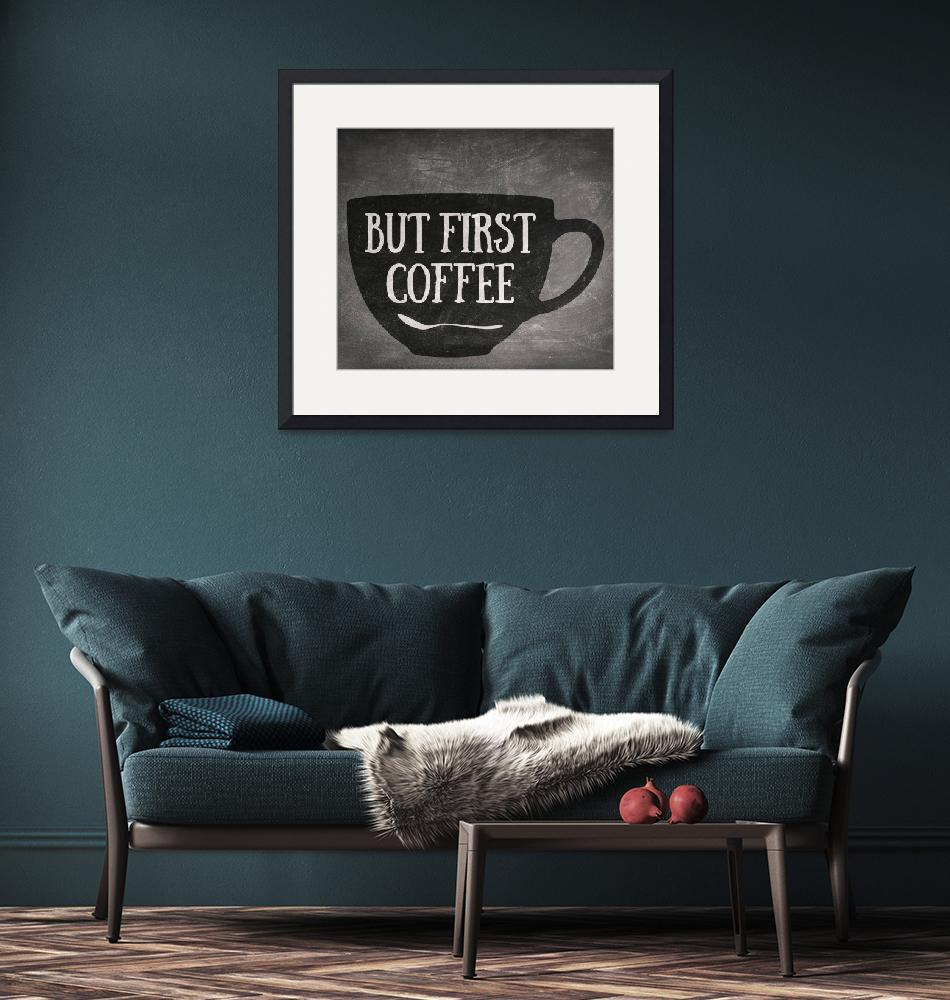 """""""But First Coffee""""  (2018) by taylansoyturk"""