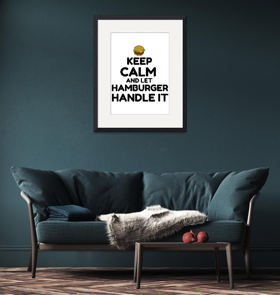 """KEEP CALM AND LET HAMBURGER HANDLE IT""  by Perfectdesigners"