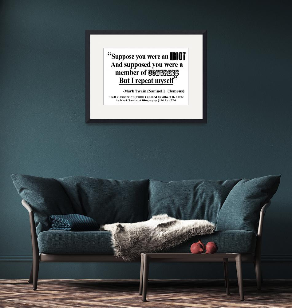 """""""Idiot Congress Samuel L. Clemens Quote""""  by ArtHistory"""