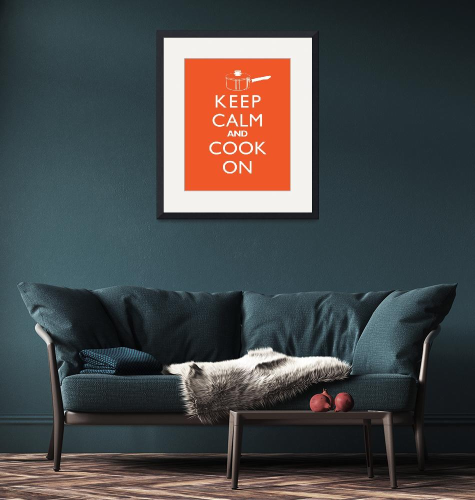 """""""Keep Calm and Cook On"""" by cjprints"""