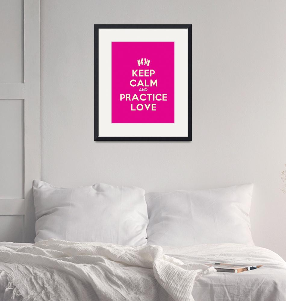 """""""Keep Calm And Practice Love, Motivational Poster""""  by motionage"""