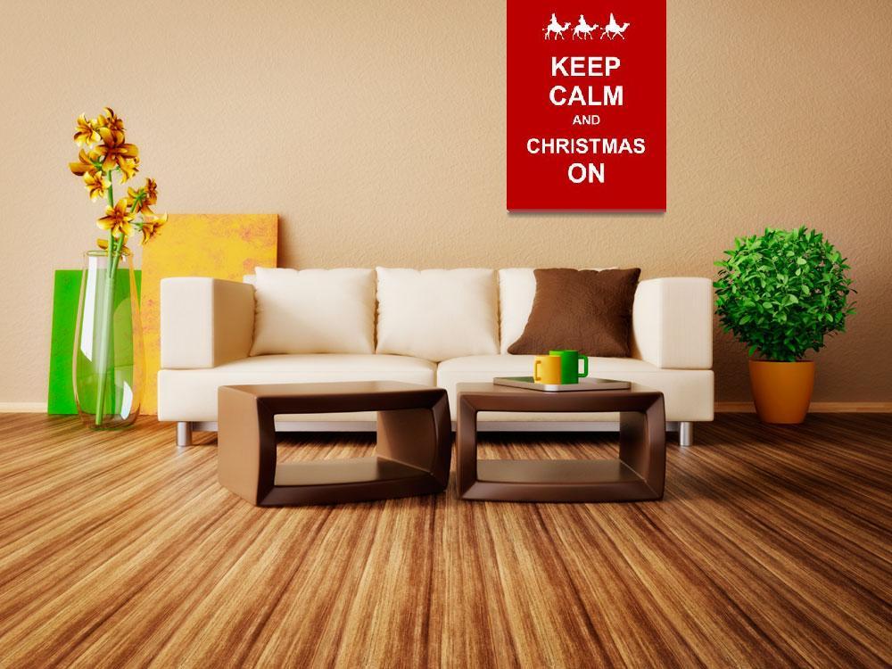 """Keep Calm & Christmas On""  by Prawny"