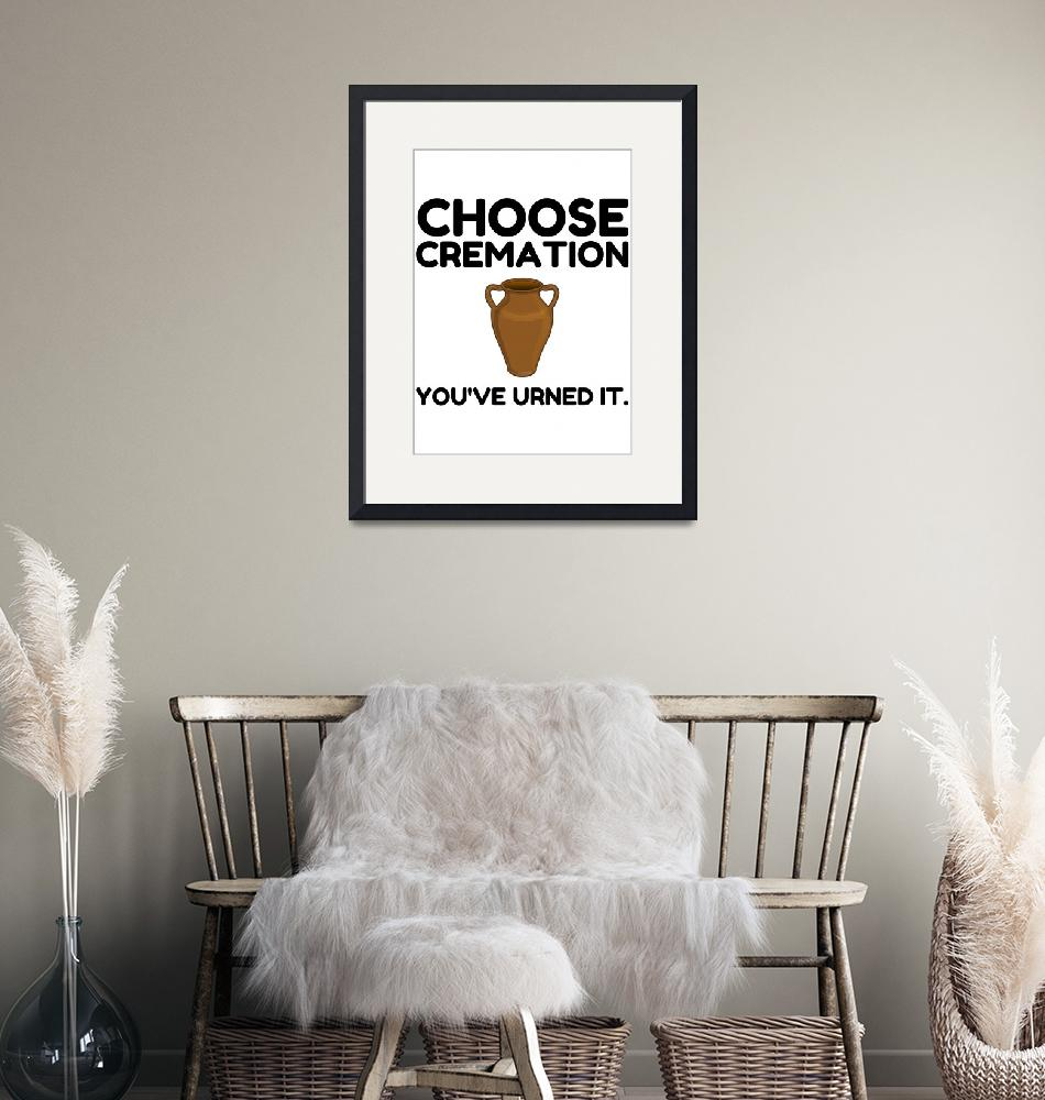 """""""Choose Cremation You Urned It""""  by Perfectdesigners"""
