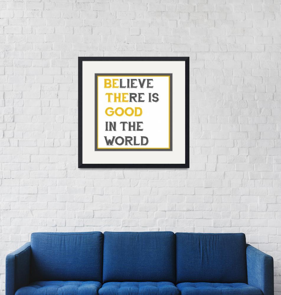 """Believe There is Good In The World (Be The Good)""  (2013) by designsbyjaime"
