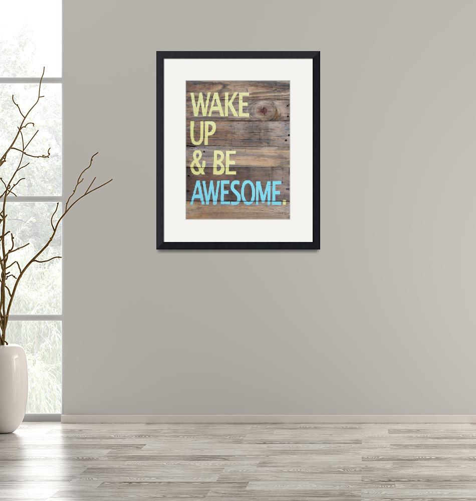 """Print of Wake up and be awesome hand painted sign""  (2012) by LisaKDesigns"
