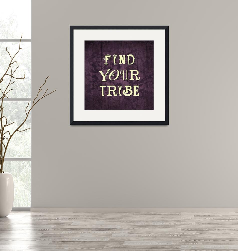 """FIND YOUR TRIBE""  (2015) by marymase"