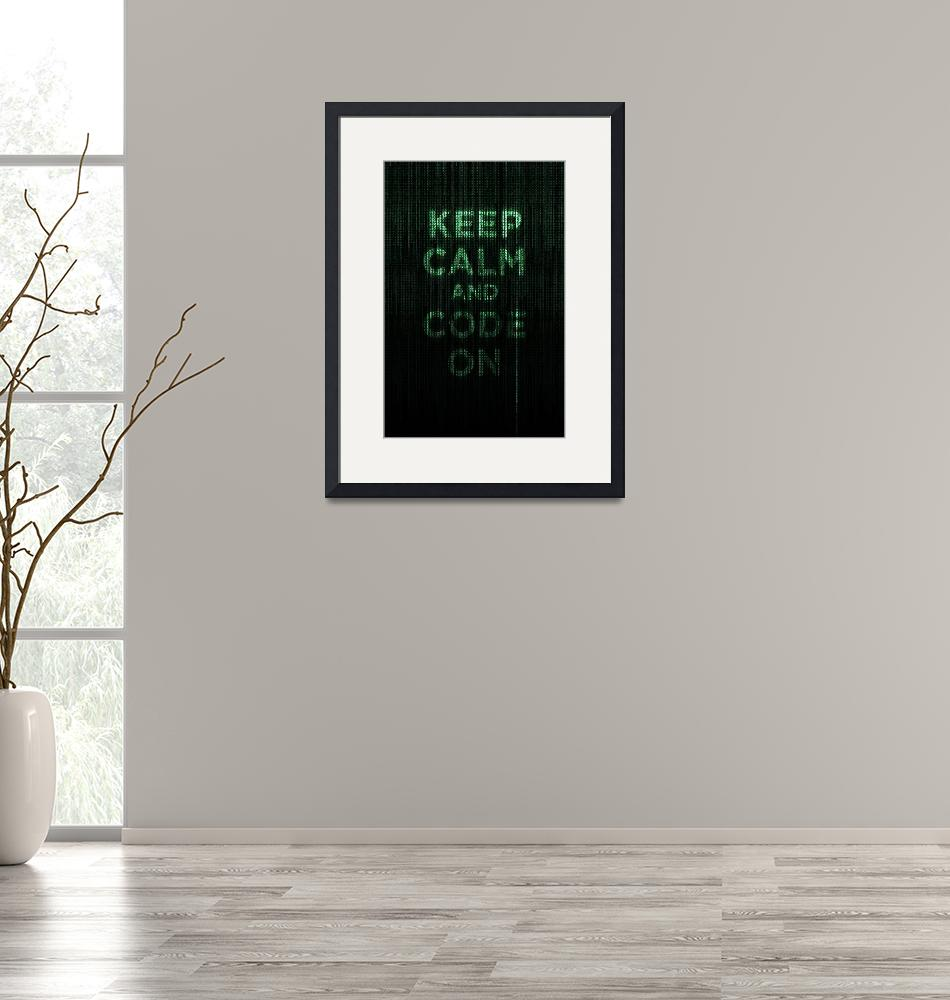 """""""Keep Calm and Code On"""" (2011) by neoleague"""
