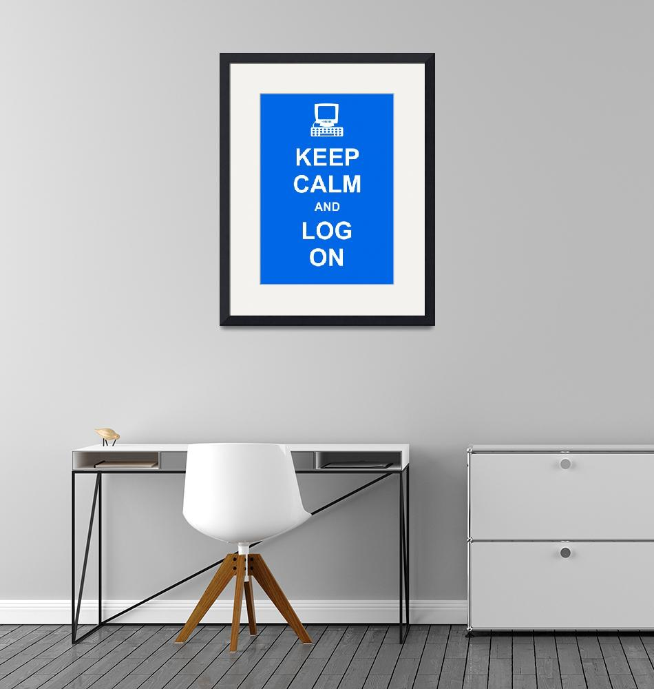"""Keep Calm and Log On""  by Prawny"