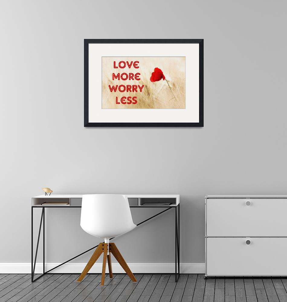 """Love More Worry Less - Inspirational Poster""  by motionage"