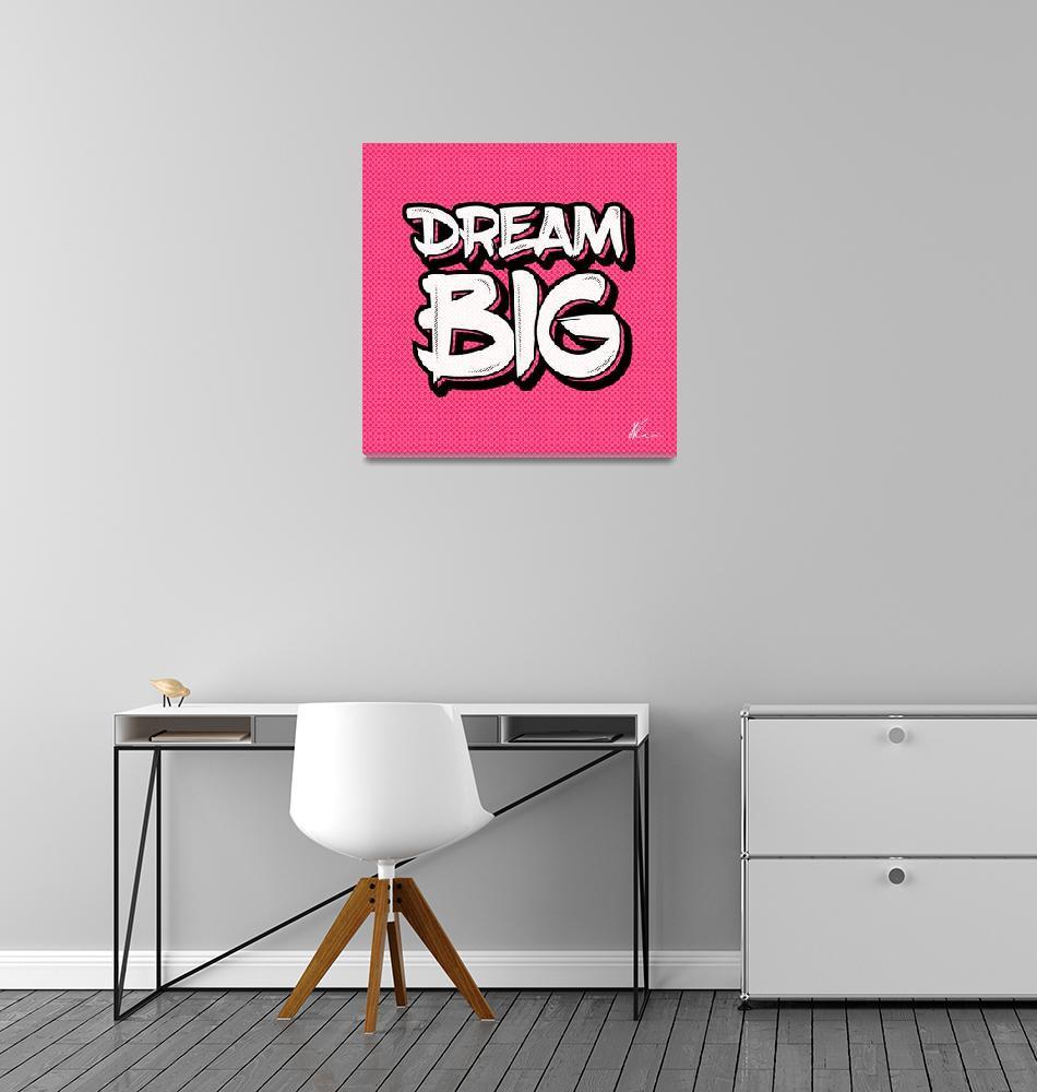 """Dream Big   Typography   Pop Art""  (2020) by wcsmack"