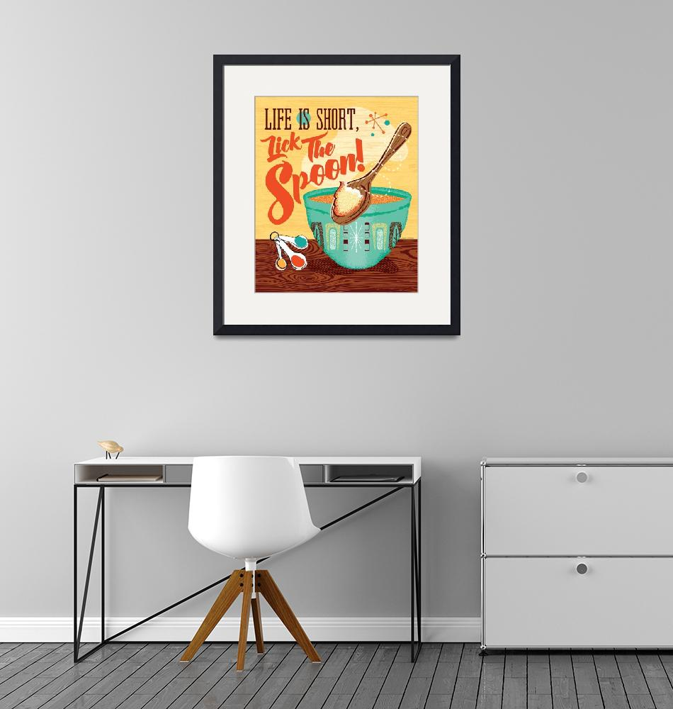 """""""Mid-Century Poster - Life Is Short, Lick The Spoon""""  (2017) by DianeDempseyDesign"""